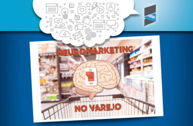 O que é Neuromarketing e como aplicá-lo no varejo